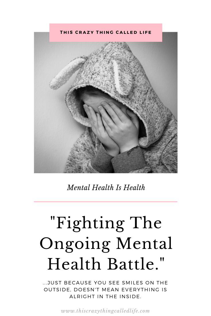 This Crazy Thing Called Life Fighting The Ongoing Mental Health Battle
